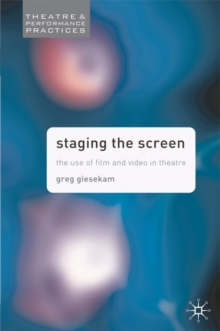 Image for Staging the screen  : the use of film and video in theatre