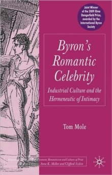 Image for Byron's romantic celebrity  : industrial culture and the hermeneutic of intimacy
