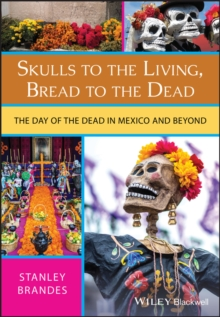 Image for Skulls to the living, bread to the dead  : the Day of the Dead in Mexico and beyond