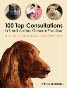 100 top consultations in small animal general practice - Hill, Peter