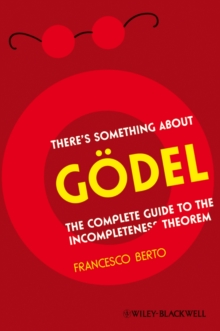 Image for There's something about Gèodel!  : the complete guide to the incompleteness theorem
