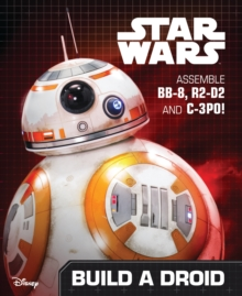 Image for Star Wars: The Force Awakens: Build a Droid : Assemble BB-8, R2-D2 and C-3PO