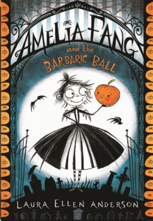 Amelia Fang and the Barbaric Ball - Anderson, Laura Ellen