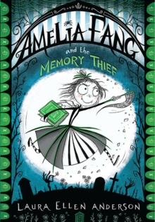 Amelia Fang and the memory thief - Anderson, Laura Ellen