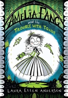 Image for Amelia Fang and the trouble with toads