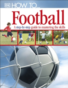 Image for How to-- football  : a step-by-step guide to mastering the skills