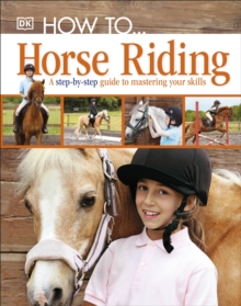Image for How to-- horse riding  : a step-by-step guide to the secrets of horse riding