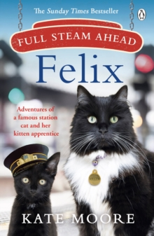 Image for Full steam ahead, Felix  : adventures of a famous station cat and her kitten apprentice
