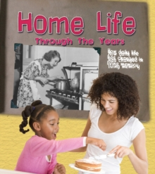 Image for Home life through the years  : how daily life has changed in living memory