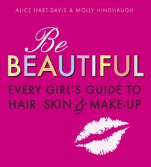Be beautiful  : every girl's guide to hair, skin & make-up - Hart-Davis, Alice