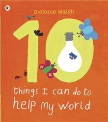 10 things I can do to help my world - Walsh, Melanie