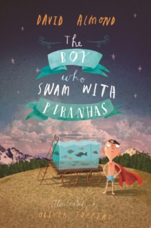 The boy who swam with piranhas - Almond, David