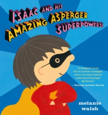 Isaac and his amazing Asperger superpowers! - Walsh, Melanie