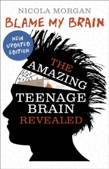 Blame my brain  : the amazing teenage brain revealed - Morgan, Nicola