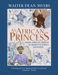 An African princess  : from African orphan to Queen Victoria's favourite - Myers, Walter Dean