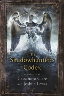 Image for The shadowhunter's codex  : being a record of the ways and laws of the Nephilim, the chosen of the Angel Raziel