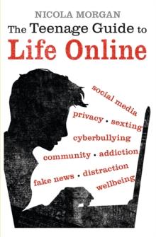 The teenage guide to life online - Morgan, Nicola
