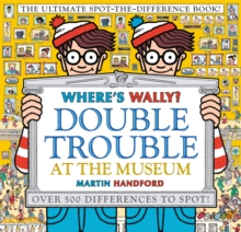 Where's Wally? Double Trouble at the Museum: The Ultimate Spot-the-Difference Book!