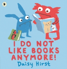 I do not like books anymore! - Hirst, Daisy