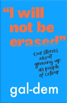 """Image for """"I will not be erased""""  : our stories about growing up as people of colour"""