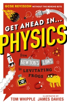 Get ahead in...physics  : from Newton's laws to levitating frogs - Whipple, Tom
