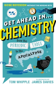 Get ahead in...chemistry  : from the periodic table to the apocalypse - Whipple, Tom