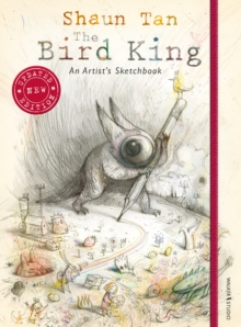 The bird king  : an artist's sketchbook - Tan, Shaun