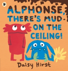 Alphonse, there's mud on the ceiling! - Hirst, Daisy