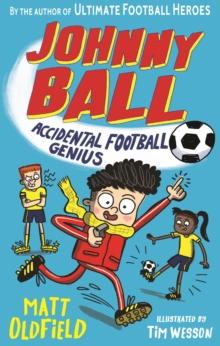 Johnny Ball  : accidental football genius - Oldfield, Matt