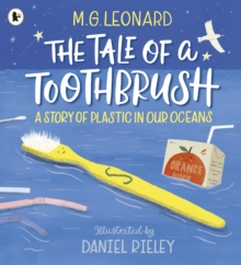 The tale of a toothbrush  : a story of plastic in our oceans - Leonard, M. G.