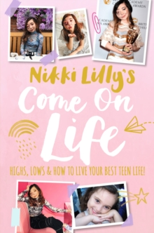 Image for Nikki Lilly's come on life  : highs, lows & how to live your best teen life!