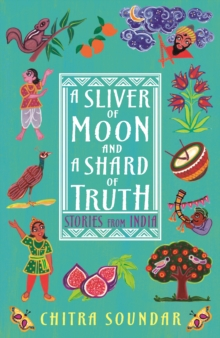 Image for A sliver of moon and a shard of truth  : stories from India