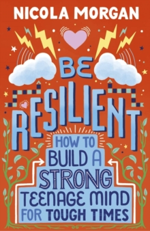 Be resilient  : how to build a strong teenage mind for tough times - Morgan, Nicola
