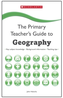 Image for The primary teacher's guide to geography  : key subject knowledge, background information, teaching tips