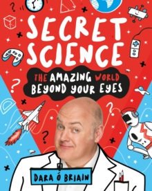 Image for Secret science  : the amazing world beyond your eyes