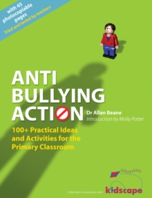 Anti-bullying Action : 100+ Practical Ideas and Activities for the Primary Classroom - Beane, Allan L.