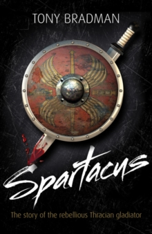 Image for Spartacus  : the story of the rebellious Thracian gladiator