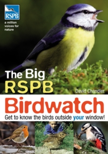 The big RSPB birdwatch  : get to know the birds outside your window! - Chandler, David