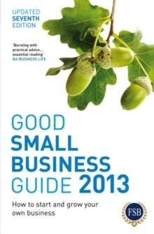 Image for Good small business guide 2013  : how to start and grow your own business