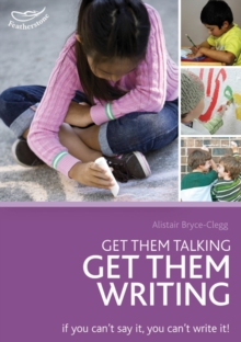 Image for Get them talking, get them writing  : if you can't say it, you can't write it!