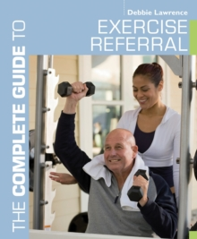 Image for The complete guide to exercise referral  : working with clients referred to exercise