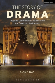 Image for The story of drama  : tragedy, comedy and sacrifice from the Greeks to the present