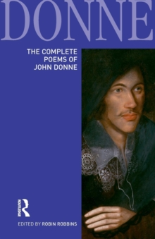 Image for The complete poems of John Donne  : epigrams, verse letters to friends, love-lyrics, love-elegies, satire, religion poems, wedding celebrations, verse epistles to patronesses, commemorations and anni