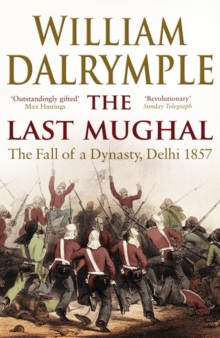 Image for The last Mughal  : the fall of a dynasty, Delhi, 1857