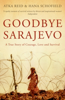 Image for Goodbye Sarajevo  : a true story of courage, love and survival