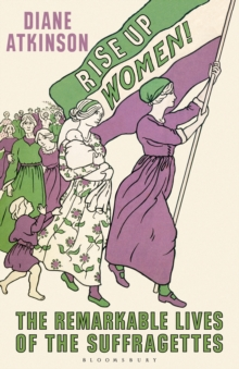 Image for Rise up, women!  : the remarkable lives of the Suffragettes