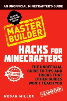 Image for Hacks for Minecrafters  : an unofficial Minecrafters guide: Master builder