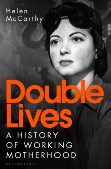 Image for Double lives  : a history of working motherhood in modern Britain