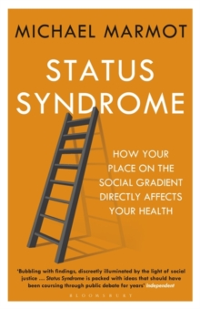 Image for Status syndrome  : how your place on the social gradient directly affects your health
