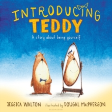 Introducing teddy  : a story about being yourself - MacPherson, Dougal